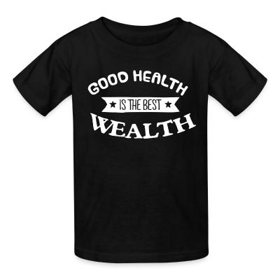 Kid tshirt goood healty is the best wealthy