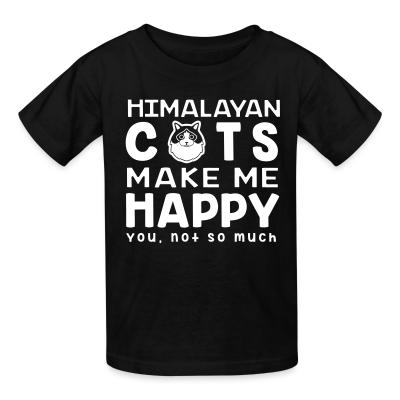Kid tshirt Himalayan cats make me happy. You, not so much.