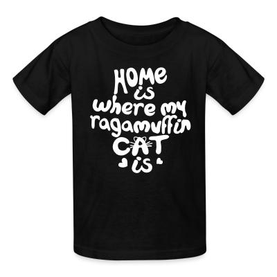 Kid tshirt Home is where my ragamuffin cat is