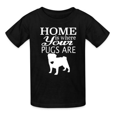 Kid tshirt home is where your pugs are
