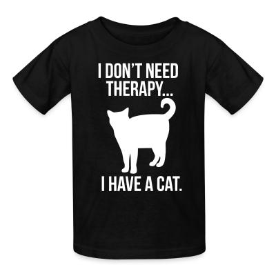 Kid tshirt I don't need therapy...
