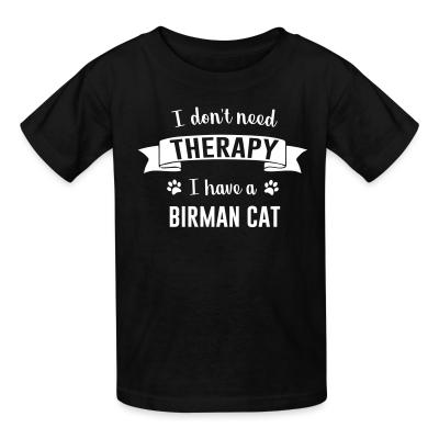 Kid tshirt I don't need therapy I have a birman cat