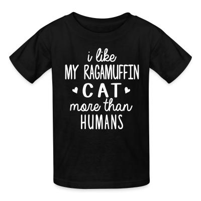 Kid tshirt I like my ragamuffin cat more than humans