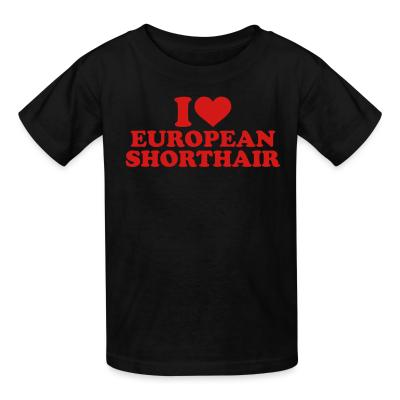 Kid tshirt I love european shorthair