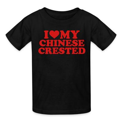 Kid tshirt I love my Chinese Crested