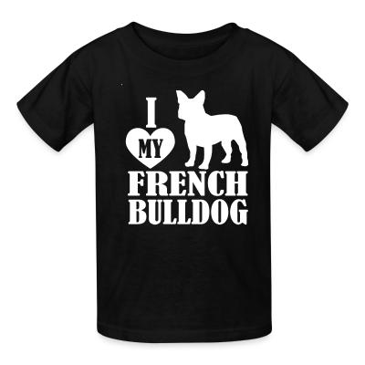 Kid tshirt I love my french bulldog