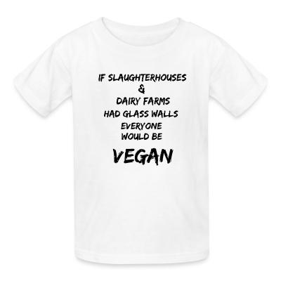 Kid tshirt If slaughterhouses & dairy farms had glass walls, everyone would be vegan