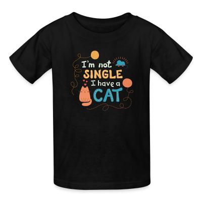 Kid tshirt I'm not single I have a cat