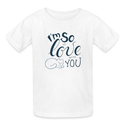 Kid tshirt I'm so love with you