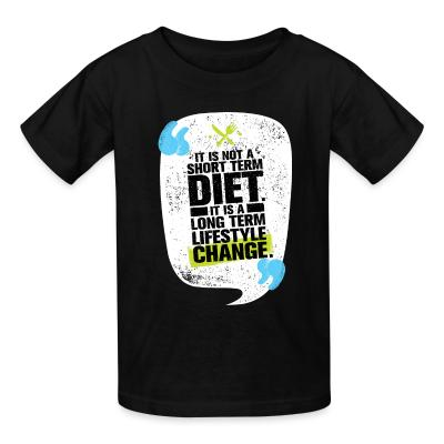 Kid tshirt it is not a short term diet it is a long term lifestyle change
