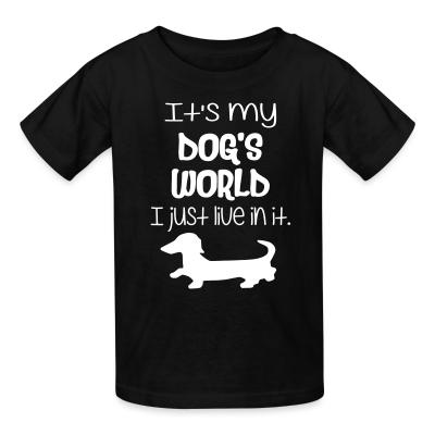 Kid tshirt It's my dog world i juste live in it