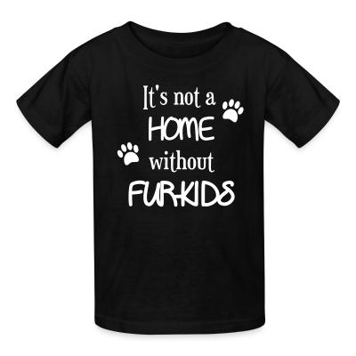Kid tshirt it's not a home without furkids