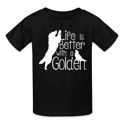 Kid tshirt life is better with golden