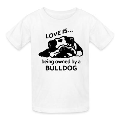 Kid tshirt love is ... being owned by a bulldog