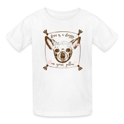 Kid tshirt love is a doggy on your pillow