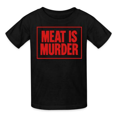 Kid tshirt Meat is murder
