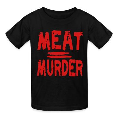 Kid tshirt Meat = murder