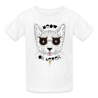 Kid tshirt Meow or never