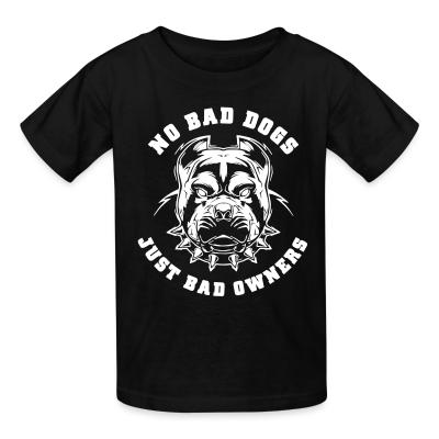 Kid tshirt No bad dogs just bad owners