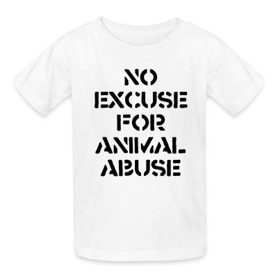 Kid tshirt No excuse for animal abuse