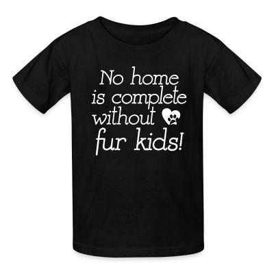 Kid tshirt No home is complete without fur kids