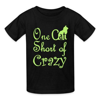 Kid tshirt One cat short of crazy
