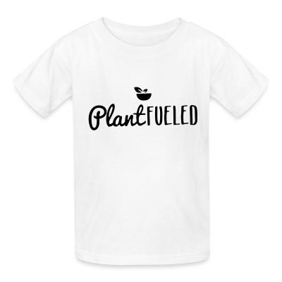 Kid tshirt Plant fueled