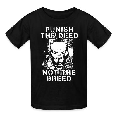 Kid tshirt Punish the deed not the breed