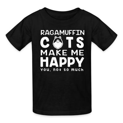 Kid tshirt Ragamuffin cats make me happy. You, not so much.