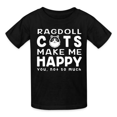 Kid tshirt Ragdoll cats make me happy. You, not so much.