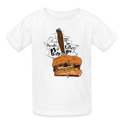 Kid tshirt ready to murder for the killer beurger