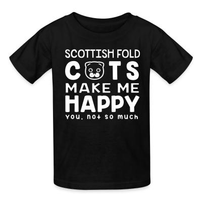 Kid tshirt Scottish Fold cats make me happy. You, not so much.