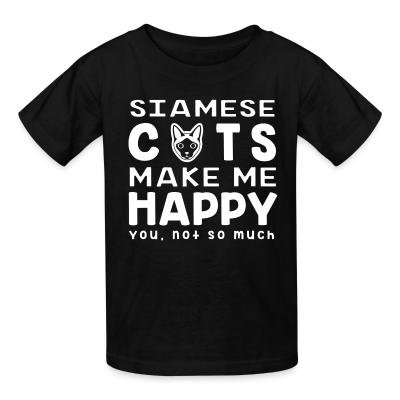 Kid tshirt Siamese cats make me happy. You, not so much.