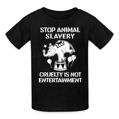 Kid tshirt Stop animal slavery! Cruelty is not enterainment