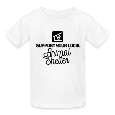 Kid tshirt Support your local Animal Shelter