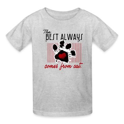 Kid tshirt The best always comes from cat