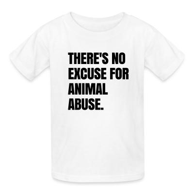 Kid tshirt Theres no excuse for animal abuse