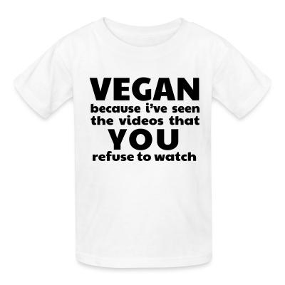 Kid tshirt Vegan because i've seen the videos that you refuse to watch