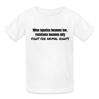 Kid tshirt When injustice becomes law, resistance becomes duty - fight for animal rights