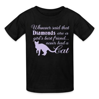 Kid tshirt Whoever said that diamonds are a girl,s best friend ... never had a cat