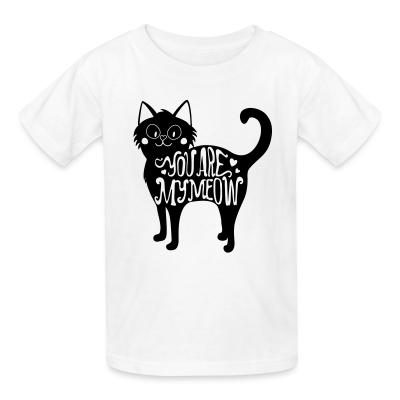 Kid tshirt You are my meow