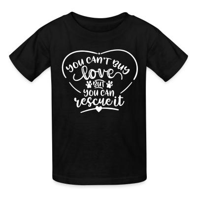 Kid tshirt you can,t buy lover but you can rescue it