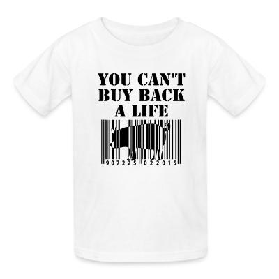 Kid tshirt You cant buy back a life