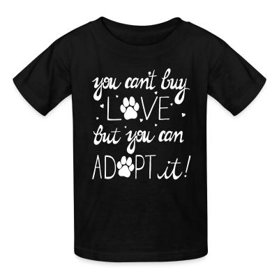 Kid tshirt you can't buy love but you can adopt it