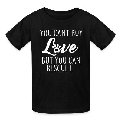 Kid tshirt you cant buy love but you can rescue it