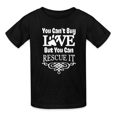 Kid tshirt You Can't Buy LOVE  But You Can RESCUE IT