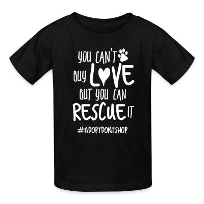 Kid tshirt you can't buy love but you can rescue it #adotdontshop