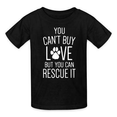 Kid tshirt you can't buy love butyou can rescue it