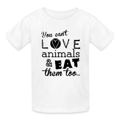 Kid tshirt You can't love animals & eat them too