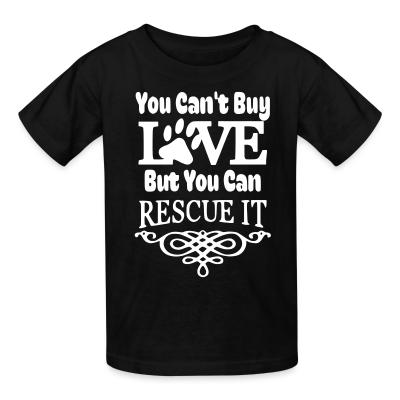 Kid tshirt you can't love but can rescue it